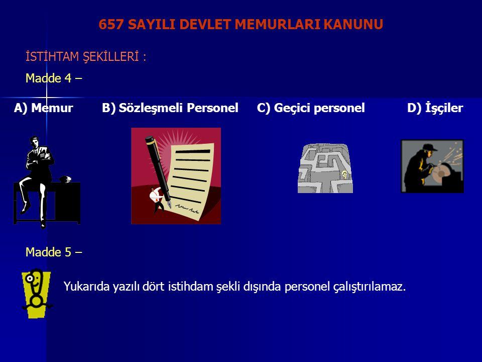 657 SAYILI DEVLET MEMURLARI KANUNU İSTİHTAM ŞEKİLLERİ : Madde 4 – A) MemurB) Sözleşmeli PersonelC) Geçici personelD) İşçiler Yukarıda yazılı dört isti