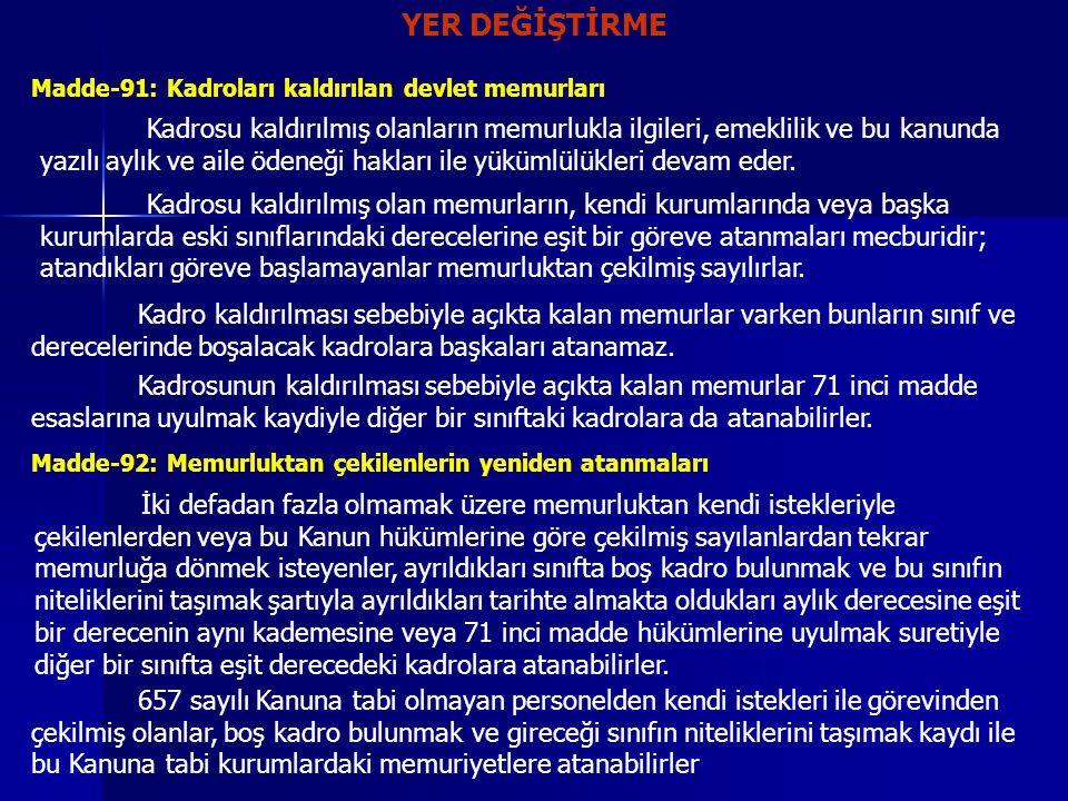 YER DEĞİŞTİRME Madde-91: Kadroları kaldırılan devlet memurları Kadrosu kaldırılmış olanların memurlukla ilgileri, emeklilik ve bu kanunda yazılı aylık