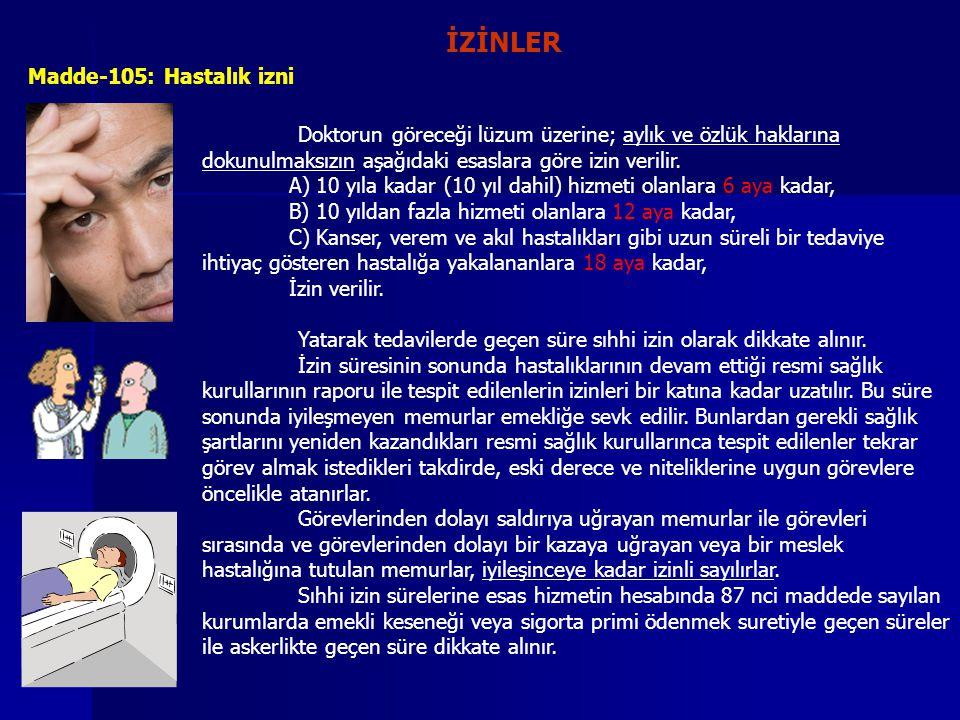 İZİNLER Madde-105: Hastalık izni Doktorun göreceği lüzum üzerine; aylık ve özlük haklarına dokunulmaksızın aşağıdaki esaslara göre izin verilir. A) 10
