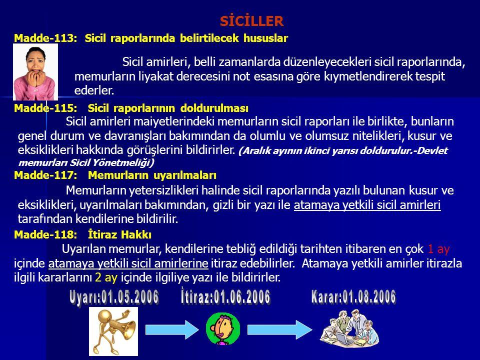 SİCİLLER Madde-113: Sicil raporlarında belirtilecek hususlar Sicil amirleri, belli zamanlarda düzenleyecekleri sicil raporlarında, memurların liyakat