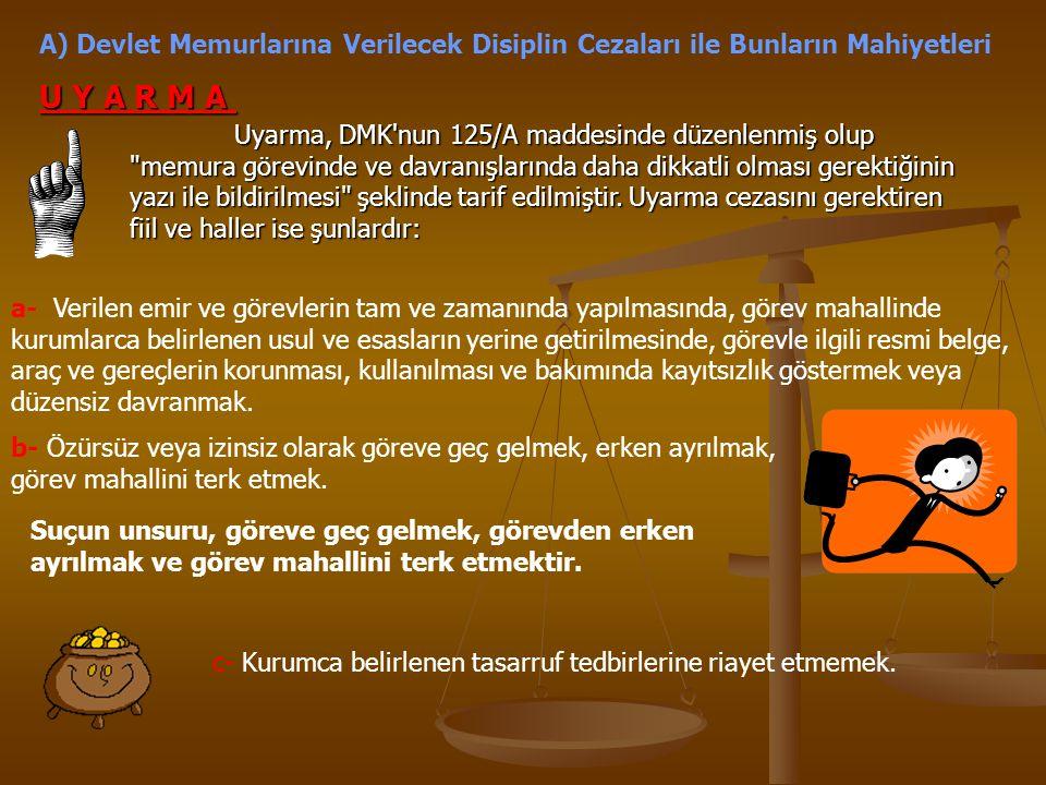 A) Devlet Memurlarına Verilecek Disiplin Cezaları ile Bunların Mahiyetleri Uyarma, DMK'nun 125/A maddesinde düzenlenmiş olup