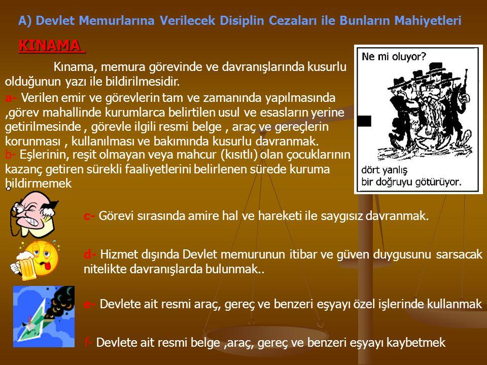 A) Devlet Memurlarına Verilecek Disiplin Cezaları ile Bunların Mahiyetleri KINAMA Kınama, memura görevinde ve davranışlarında kusurlu olduğunun yazı i