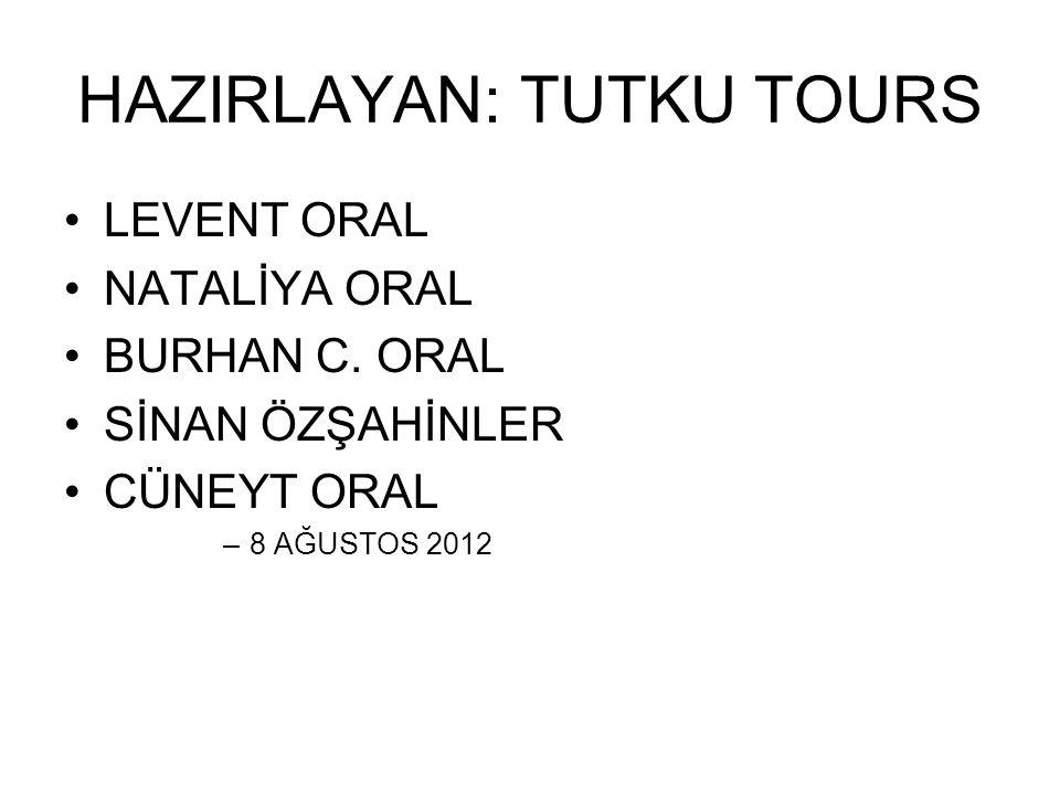HAZIRLAYAN: TUTKU TOURS •LEVENT ORAL •NATALİYA ORAL •BURHAN C. ORAL •SİNAN ÖZŞAHİNLER •CÜNEYT ORAL –8 AĞUSTOS 2012