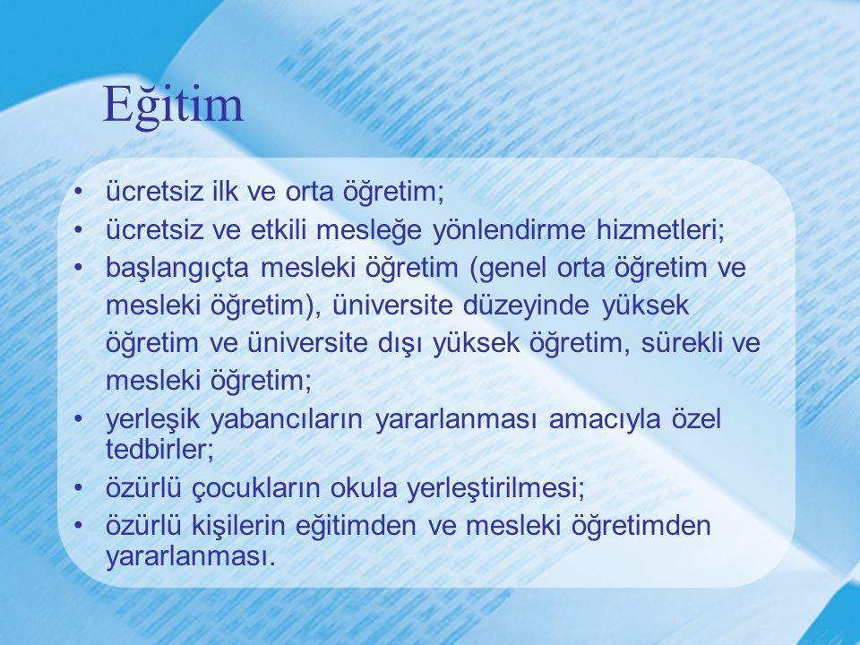 Eğitim •ücretsiz ilk ve orta öğretim; •ücretsiz ve etkili mesleğe yönlendirme hizmetleri; •başlangıçta mesleki öğretim (genel orta öğretim ve mesleki
