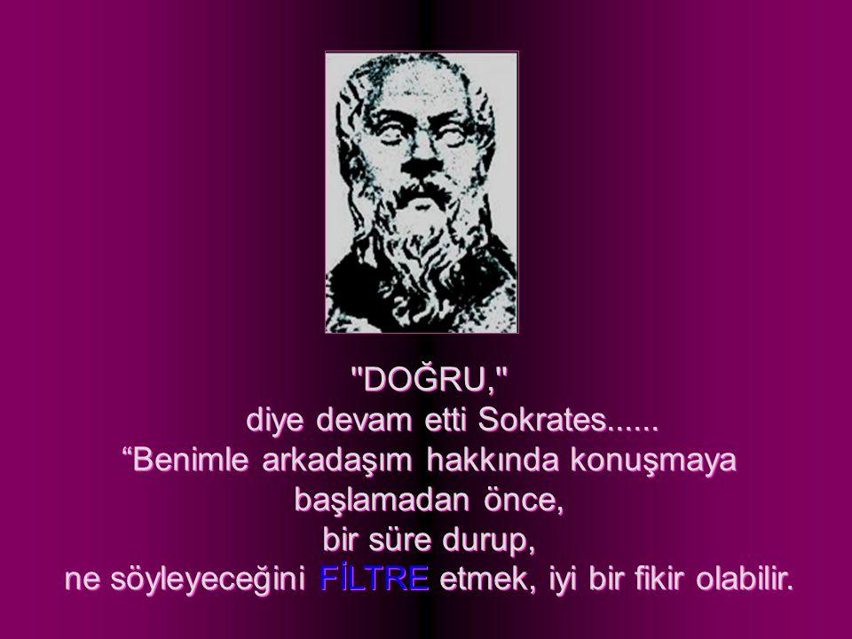 DOĞRU, diye devam etti Sokrates......