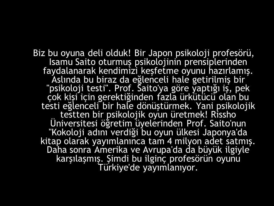 Biz bu oyuna deli olduk! Bir Japon psikoloji profesörü, Isamu Saito oturmuş psikolojinin prensiplerinden faydalanarak kendimizi keşfetme oyunu hazırla