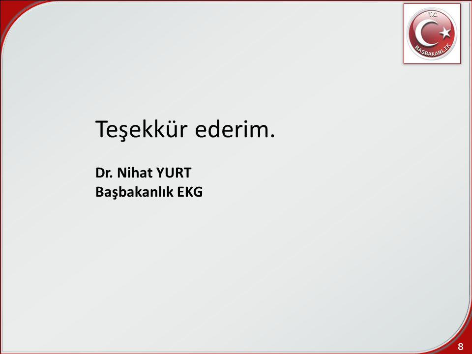8 Teşekkür ederim. Dr. Nihat YURT Başbakanlık EKG