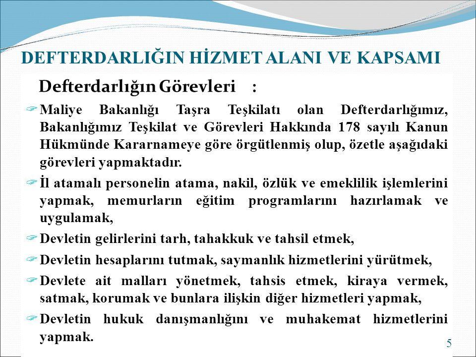 DEFTERDARLIĞIN HİZMET ALANI VE KAPSAMI Defterdarlığın Görevleri :  Maliye Bakanlığı Taşra Teşkilatı olan Defterdarlığımız, Bakanlığımız Teşkilat ve G