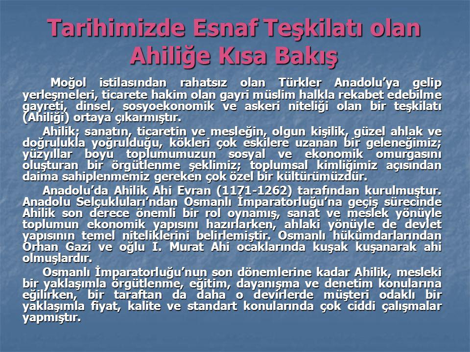 Tarihimizde Esnaf Teşkilatı olan Ahiliğe Kısa Bakış Moğol istilasından rahatsız olan Türkler Anadolu'ya gelip yerleşmeleri, ticarete hakim olan gayri müslim halkla rekabet edebilme gayreti, dinsel, sosyoekonomik ve askeri niteliği olan bir teşkilatı (Ahiliği) ortaya çıkarmıştır.
