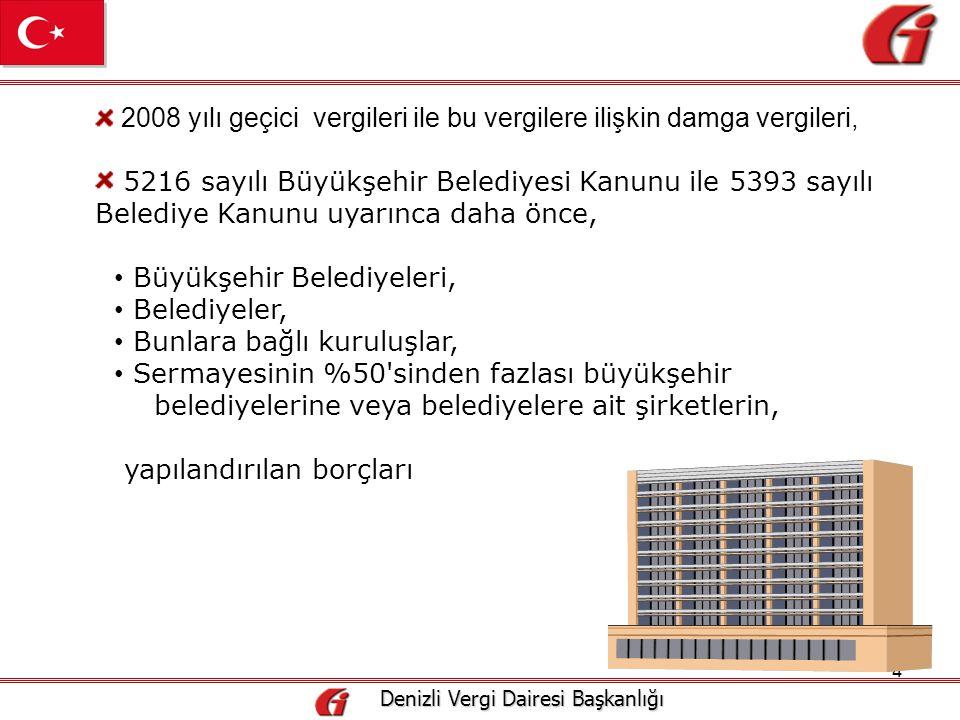 5 Denizli Vergi Dairesi Başkanlığı Denizli Vergi Dairesi Başkanlığı 5228 sayılı Kanunun geçici 6.