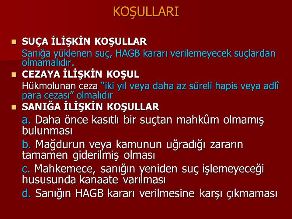 """KOŞULLARI  SUÇA İLİŞKİN KOŞULLAR Sanığa yüklenen suç, HAGB kararı verilemeyecek suçlardan olmamalıdır.  CEZAYA İLİŞKİN KOŞUL Hükmolunan ceza """"iki yı"""