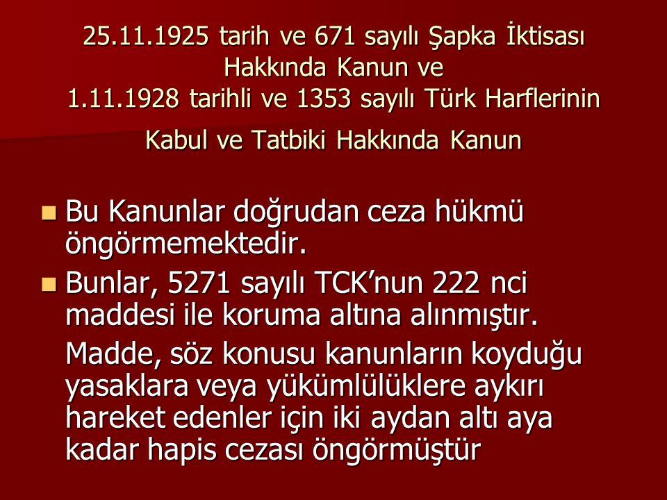 25.11.1925 tarih ve 671 sayılı Şapka İktisası Hakkında Kanun ve 1.11.1928 tarihli ve 1353 sayılı Türk Harflerinin Kabul ve Tatbiki Hakkında Kanun  Bu
