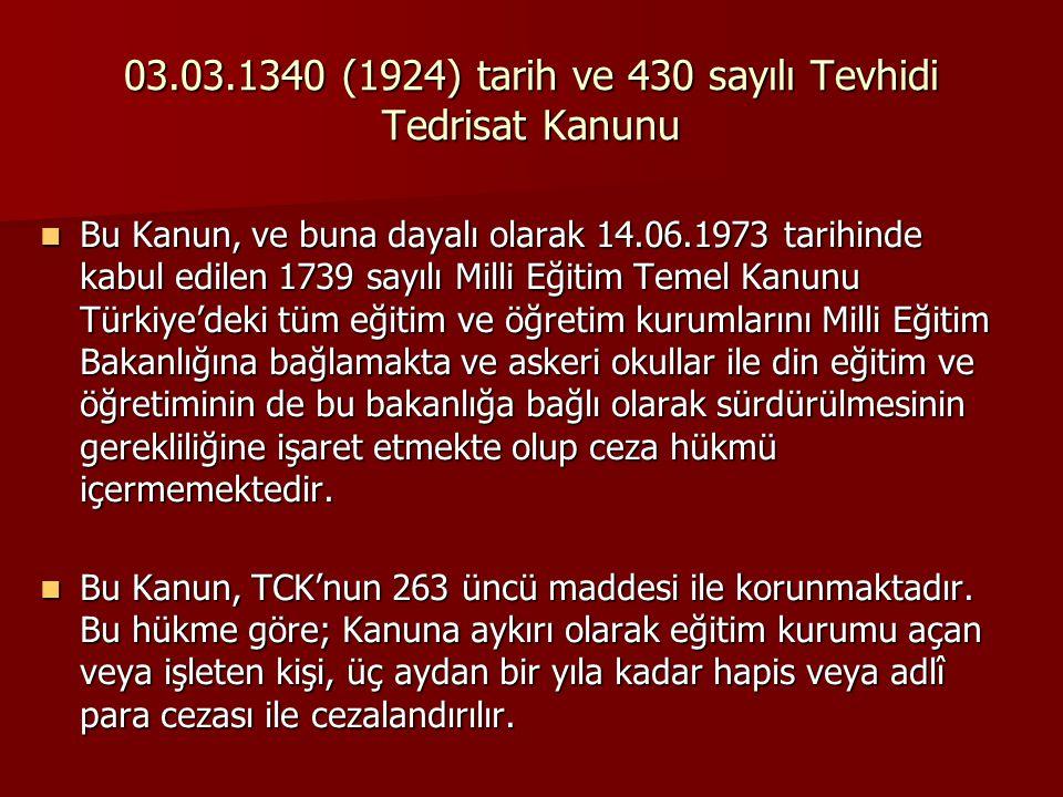 03.03.1340 (1924) tarih ve 430 sayılı Tevhidi Tedrisat Kanunu  Bu Kanun, ve buna dayalı olarak 14.06.1973 tarihinde kabul edilen 1739 sayılı Milli Eğ