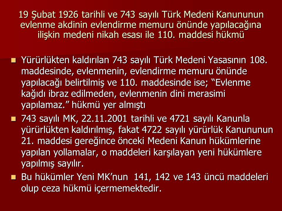 19 Şubat 1926 tarihli ve 743 sayılı Türk Medeni Kanununun evlenme akdinin evlendirme memuru önünde yapılacağına ilişkin medeni nikah esası ile 110. ma