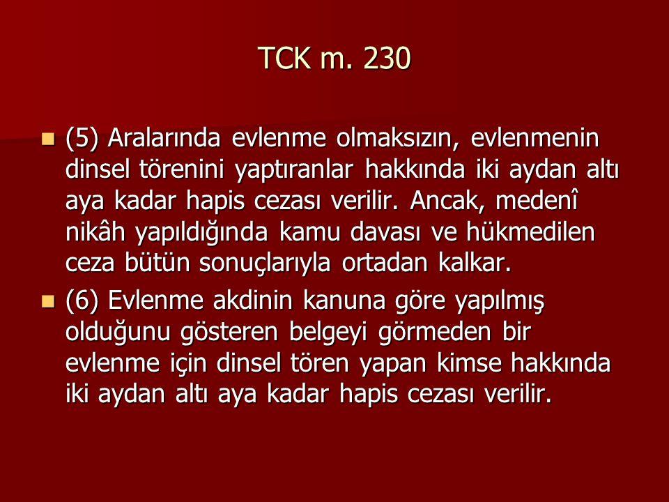 TCK m. 230  (5) Aralarında evlenme olmaksızın, evlenmenin dinsel törenini yaptıranlar hakkında iki aydan altı aya kadar hapis cezası verilir. Ancak,
