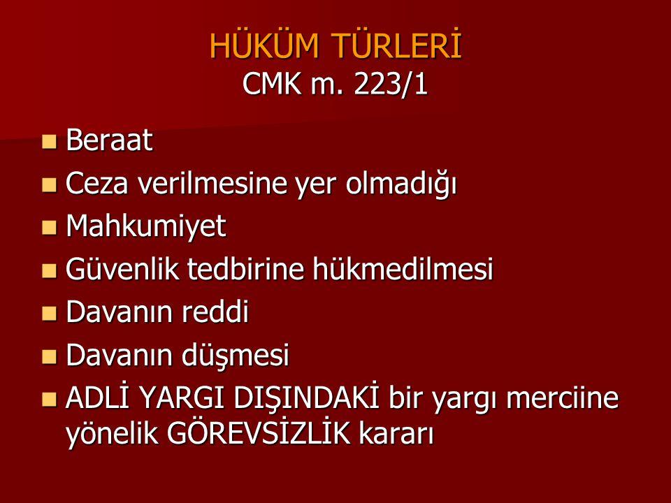 HÜKÜM TÜRLERİ CMK m. 223/1  Beraat  Ceza verilmesine yer olmadığı  Mahkumiyet  Güvenlik tedbirine hükmedilmesi  Davanın reddi  Davanın düşmesi 