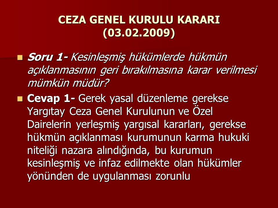 CEZA GENEL KURULU KARARI (03.02.2009)  Soru 1- Kesinleşmiş hükümlerde hükmün açıklanmasının geri bırakılmasına karar verilmesi mümkün müdür?  Cevap