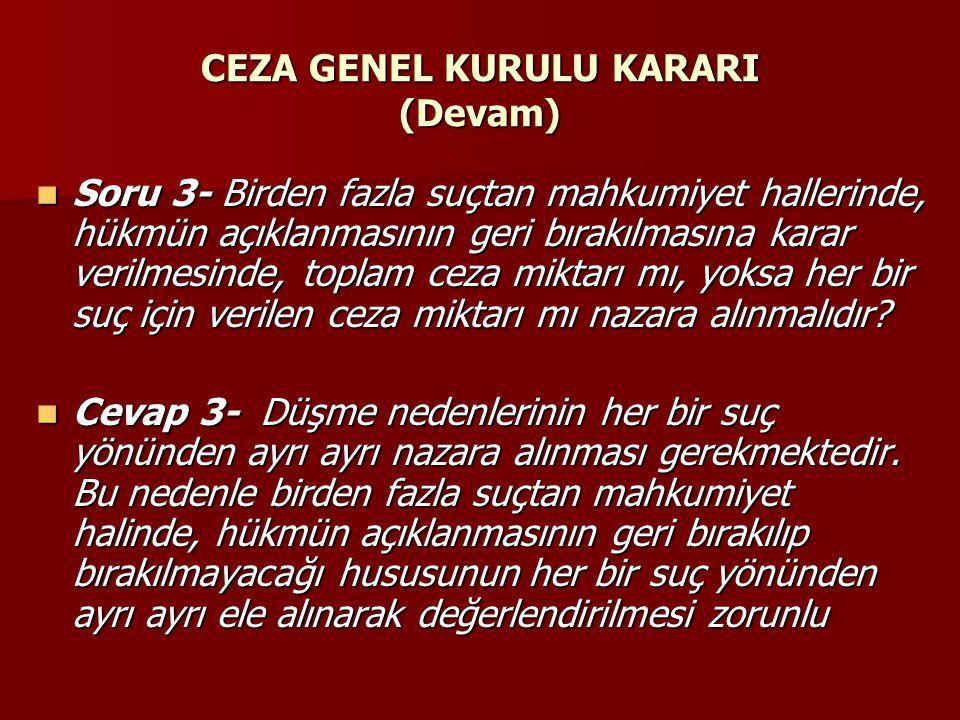 CEZA GENEL KURULU KARARI (Devam)  Soru 3- Birden fazla suçtan mahkumiyet hallerinde, hükmün açıklanmasının geri bırakılmasına karar verilmesinde, top