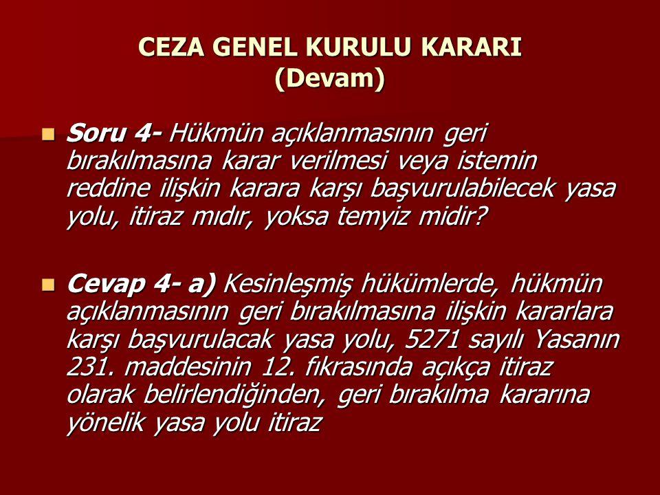 CEZA GENEL KURULU KARARI (Devam)  Soru 4- Hükmün açıklanmasının geri bırakılmasına karar verilmesi veya istemin reddine ilişkin karara karşı başvurul
