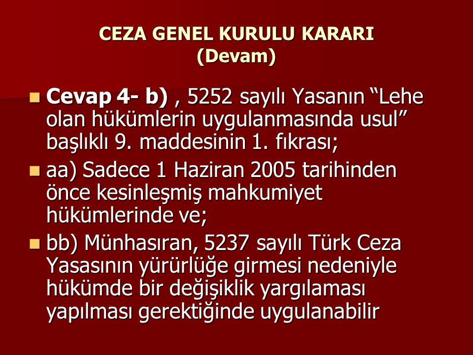 """CEZA GENEL KURULU KARARI (Devam)  Cevap 4- b), 5252 sayılı Yasanın """"Lehe olan hükümlerin uygulanmasında usul"""" başlıklı 9. maddesinin 1. fıkrası;  aa"""
