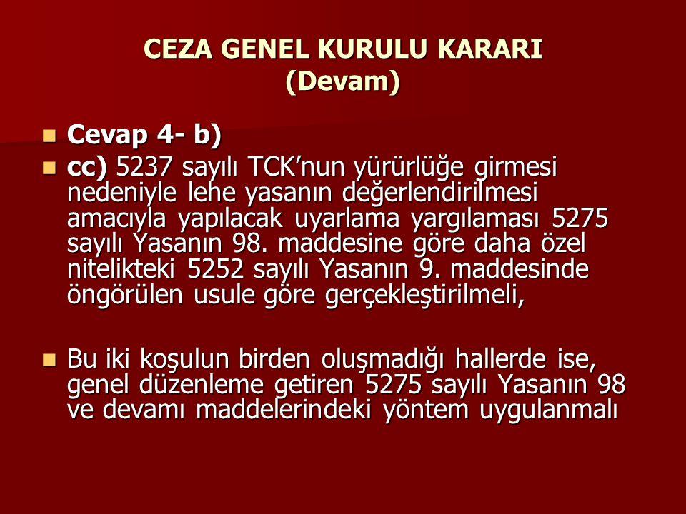 CEZA GENEL KURULU KARARI (Devam)  Cevap 4- b)  cc) 5237 sayılı TCK'nun yürürlüğe girmesi nedeniyle lehe yasanın değerlendirilmesi amacıyla yapılacak