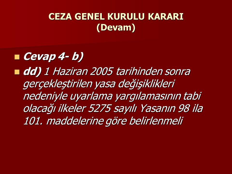 CEZA GENEL KURULU KARARI (Devam)  Cevap 4- b)  dd) 1 Haziran 2005 tarihinden sonra gerçekleştirilen yasa değişiklikleri nedeniyle uyarlama yargılama