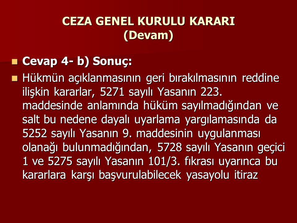 CEZA GENEL KURULU KARARI (Devam)  Cevap 4- b) Sonuç:  Hükmün açıklanmasının geri bırakılmasının reddine ilişkin kararlar, 5271 sayılı Yasanın 223. m