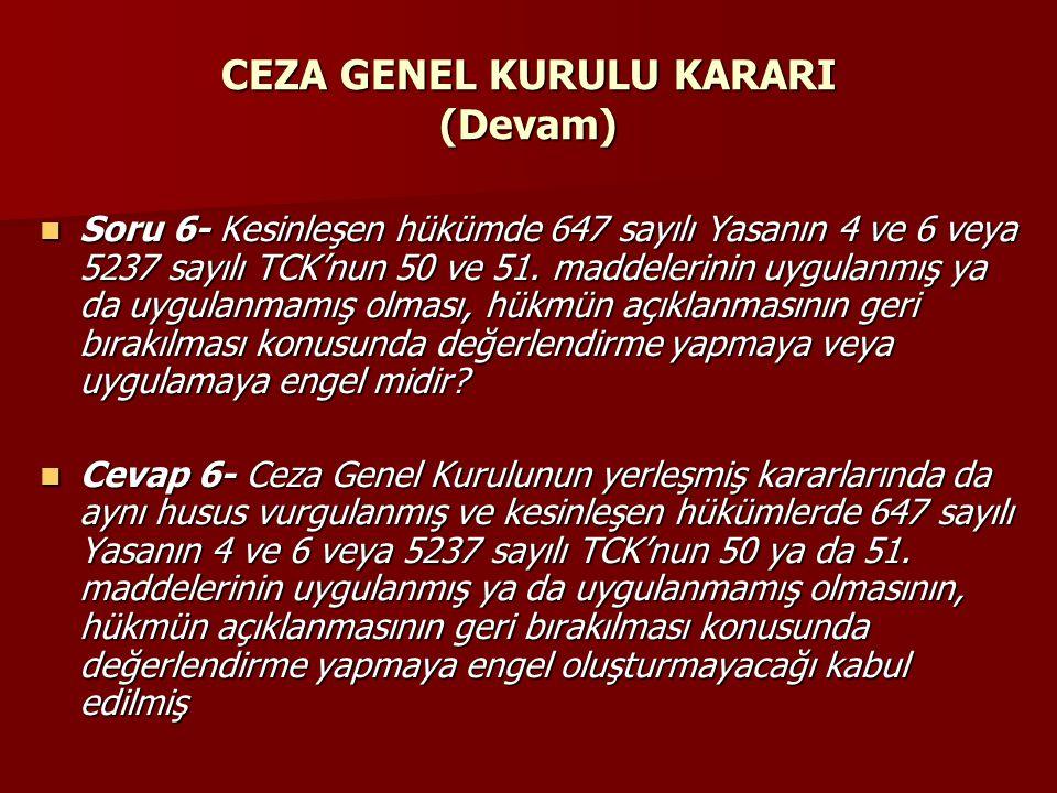 CEZA GENEL KURULU KARARI (Devam)  Soru 6- Kesinleşen hükümde 647 sayılı Yasanın 4 ve 6 veya 5237 sayılı TCK'nun 50 ve 51. maddelerinin uygulanmış ya