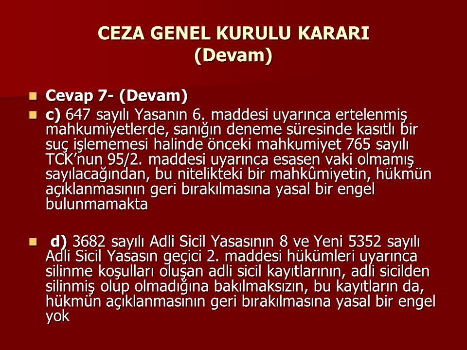 CEZA GENEL KURULU KARARI (Devam)  Cevap 7- (Devam)  c) 647 sayılı Yasanın 6. maddesi uyarınca ertelenmiş mahkumiyetlerde, sanığın deneme süresinde k