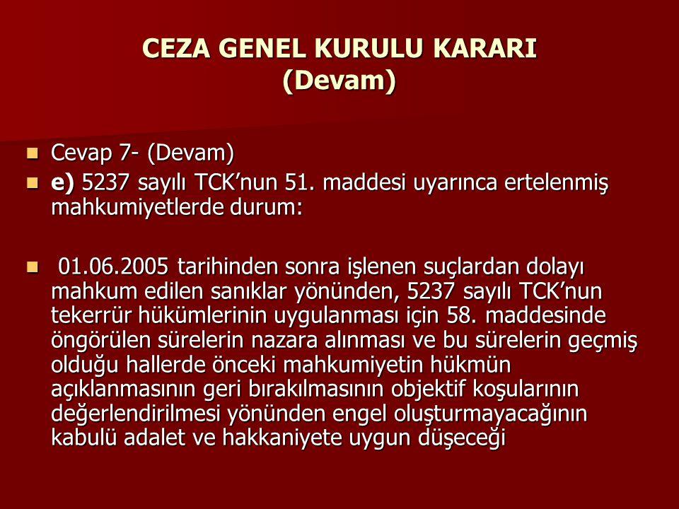 CEZA GENEL KURULU KARARI (Devam)  Cevap 7- (Devam)  e) 5237 sayılı TCK'nun 51. maddesi uyarınca ertelenmiş mahkumiyetlerde durum:  01.06.2005 tarih