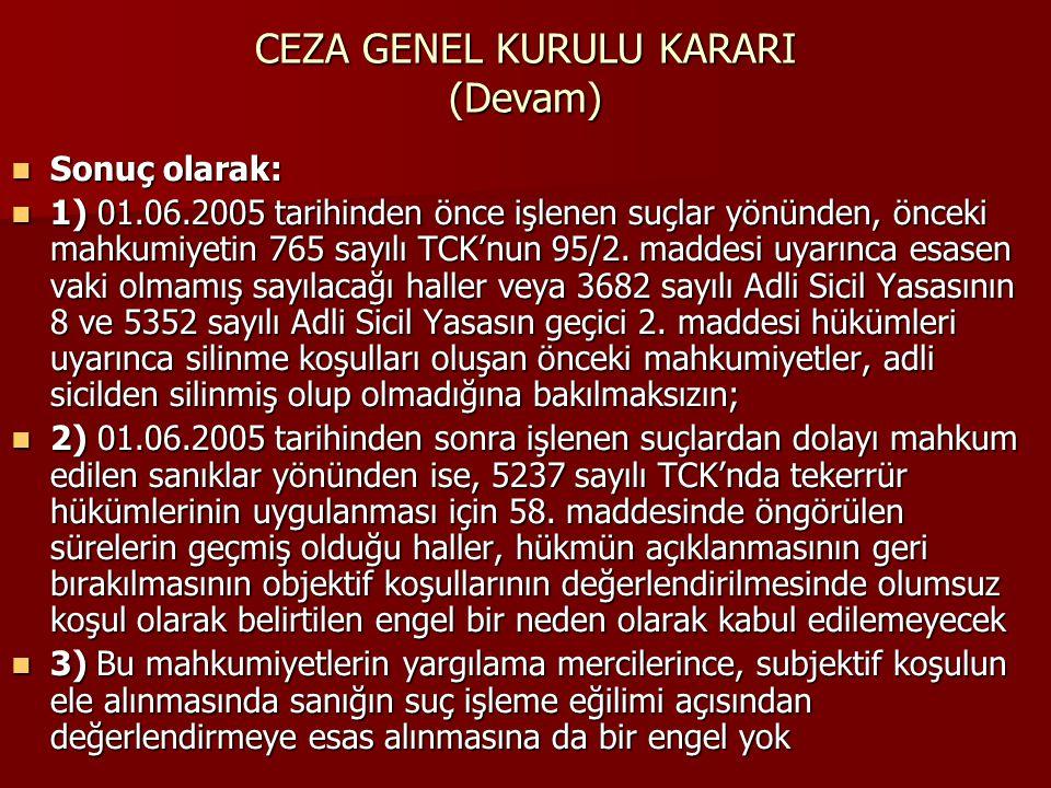 CEZA GENEL KURULU KARARI (Devam)  Sonuç olarak:  1) 01.06.2005 tarihinden önce işlenen suçlar yönünden, önceki mahkumiyetin 765 sayılı TCK'nun 95/2.