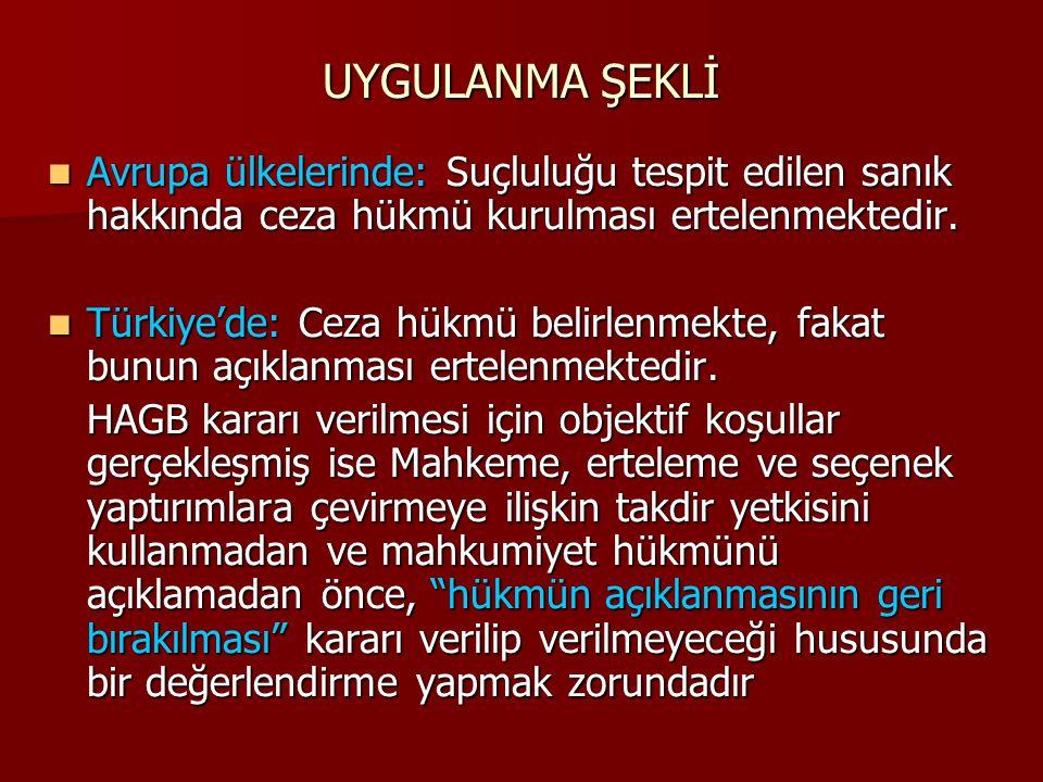 UYGULANMA ŞEKLİ  Avrupa ülkelerinde: Suçluluğu tespit edilen sanık hakkında ceza hükmü kurulması ertelenmektedir.  Türkiye'de: Ceza hükmü belirlenme