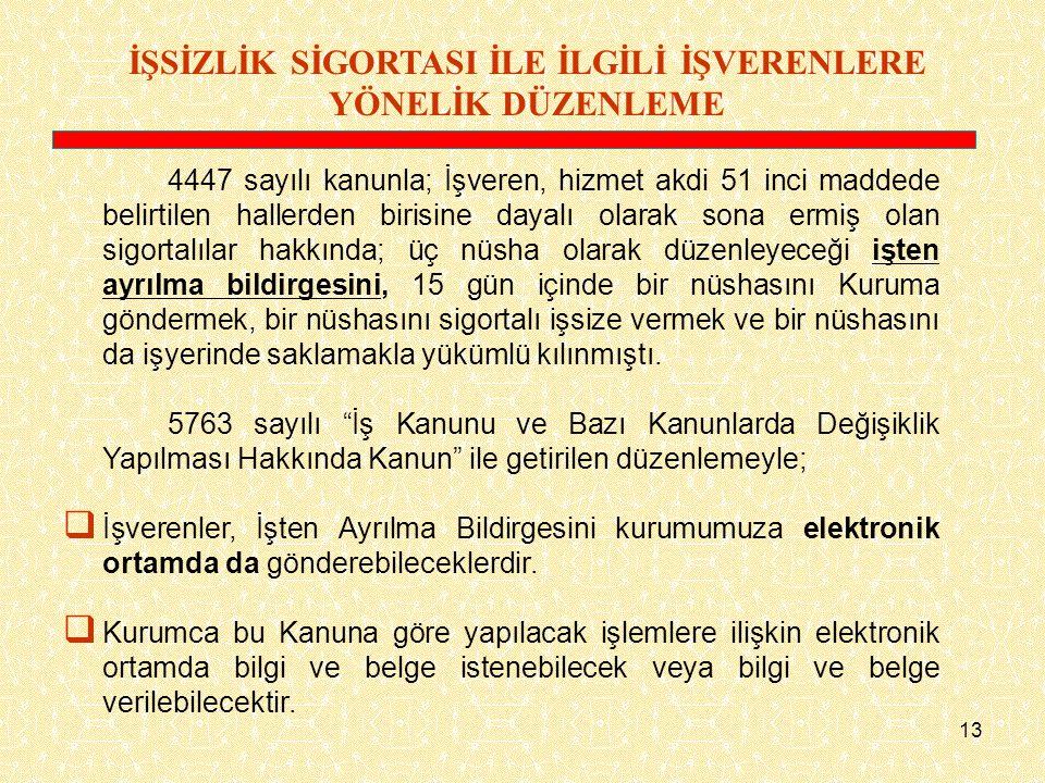 13 İŞSİZLİK SİGORTASI İLE İLGİLİ İŞVERENLERE YÖNELİK DÜZENLEME 4447 sayılı kanunla; İşveren, hizmet akdi 51 inci maddede belirtilen hallerden birisine