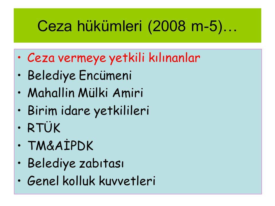 Ceza hükümleri (2008 m-5)… •Ceza vermeye yetkili kılınanlar •Belediye Encümeni •Mahallin Mülki Amiri •Birim idare yetkilileri •RTÜK •TM&AİPDK •Belediye zabıtası •Genel kolluk kuvvetleri