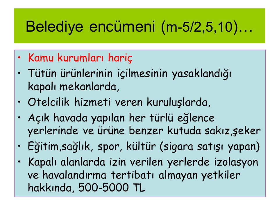 Belediye encümeni ( m-5/2,5,10 )… •Kamu kurumları hariç •Tütün ürünlerinin içilmesinin yasaklandığı kapalı mekanlarda, •Otelcilik hizmeti veren kurulu