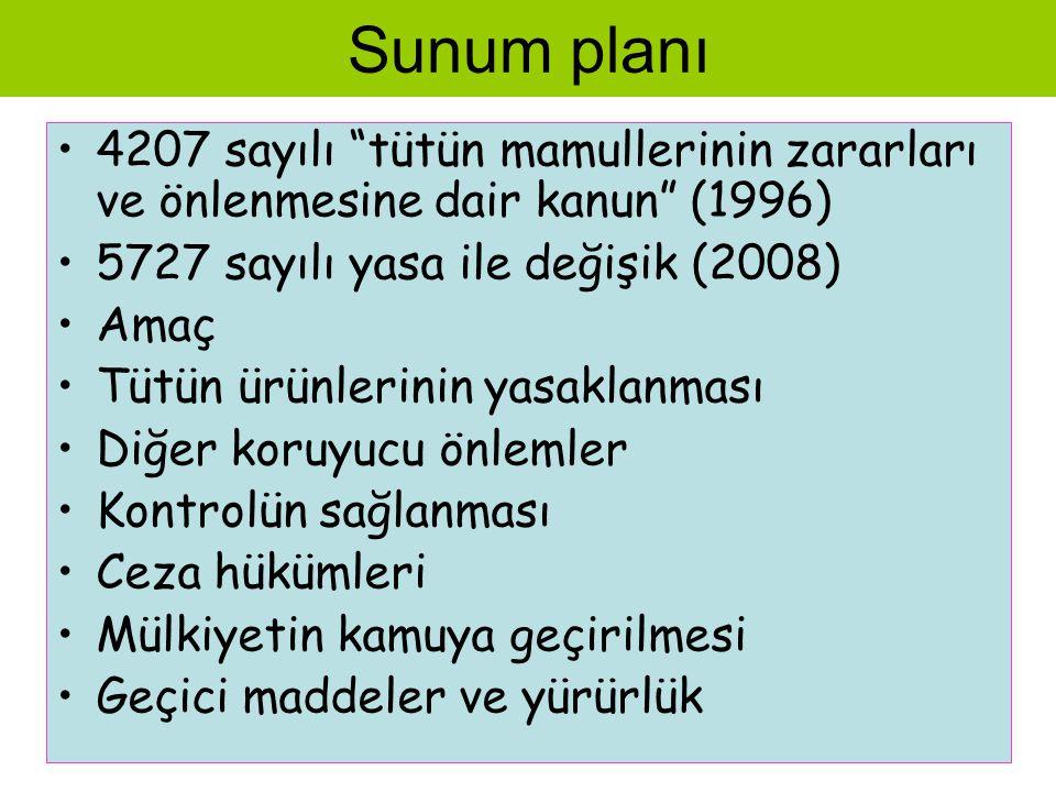 Sunum planı •4207 sayılı tütün mamullerinin zararları ve önlenmesine dair kanun (1996) •5727 sayılı yasa ile değişik (2008) •Amaç •Tütün ürünlerinin yasaklanması •Diğer koruyucu önlemler •Kontrolün sağlanması •Ceza hükümleri •Mülkiyetin kamuya geçirilmesi •Geçici maddeler ve yürürlük