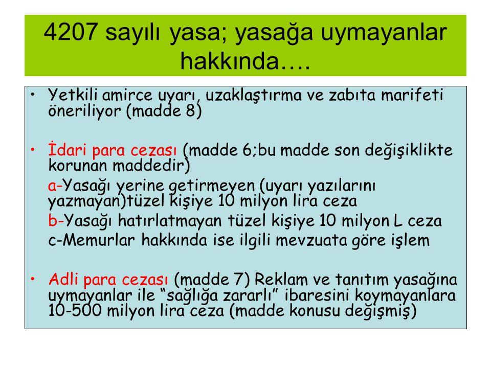 4207 sayılı yasa; yasağa uymayanlar hakkında…. •Yetkili amirce uyarı, uzaklaştırma ve zabıta marifeti öneriliyor (madde 8) •İdari para cezası (madde 6