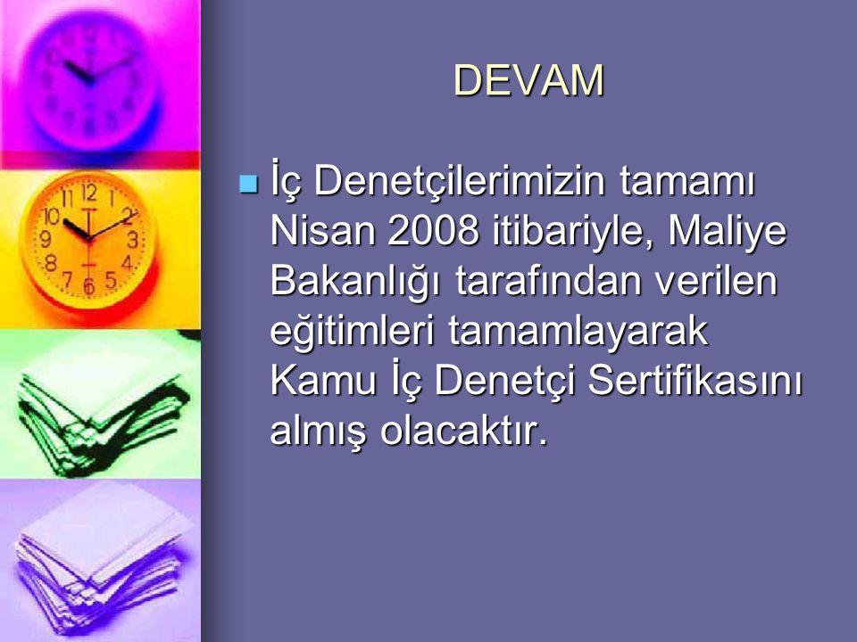 DEVAM  İç Denetçilerimizin tamamı Nisan 2008 itibariyle, Maliye Bakanlığı tarafından verilen eğitimleri tamamlayarak Kamu İç Denetçi Sertifikasını al