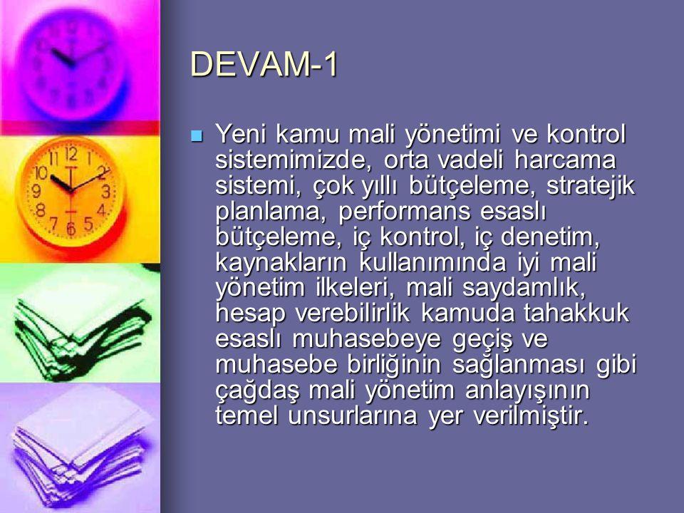 DEVAM-2  Yeni sistemin en önemli unsurlarından birisi de kaynakların etkili, ekonomik ve verimli kullanımı konusunda güvence ve danışmanlık hizmeti sağlayan iç denetim faaliyetinin mali yönetim ve kontrol sistemimize dahil edilmesidir.
