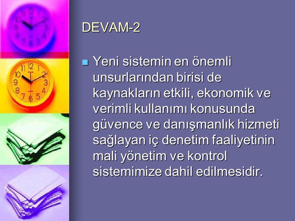 DEVAM-2  Yeni sistemin en önemli unsurlarından birisi de kaynakların etkili, ekonomik ve verimli kullanımı konusunda güvence ve danışmanlık hizmeti s