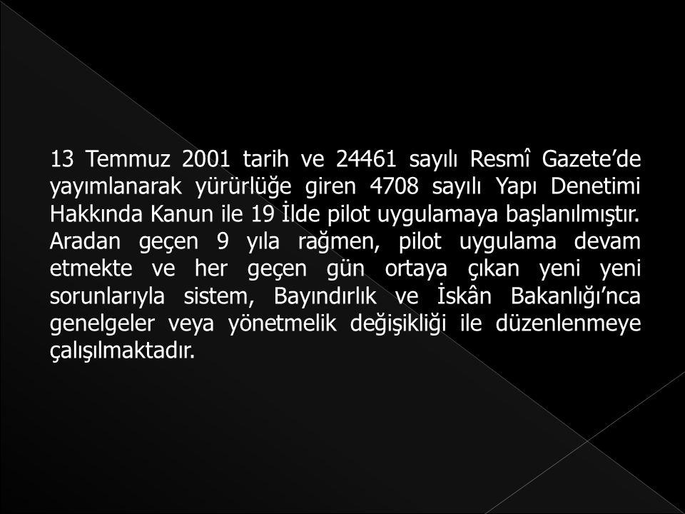 13 Temmuz 2001 tarih ve 24461 sayılı Resmî Gazete'de yayımlanarak yürürlüğe giren 4708 sayılı Yapı Denetimi Hakkında Kanun ile 19 İlde pilot uygulamay