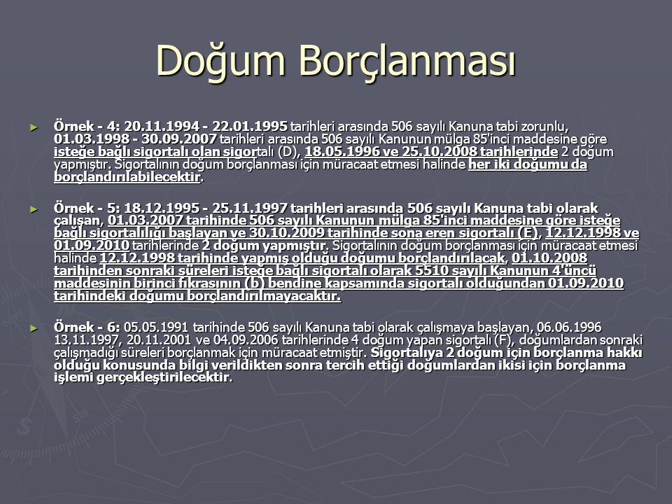 Doğum Borçlanması ► Örnek - 4: 20.11.1994 - 22.01.1995 tarihleri arasında 506 sayılı Kanuna tabi zorunlu, 01.03.1998 - 30.09.2007 tarihleri arasında 5