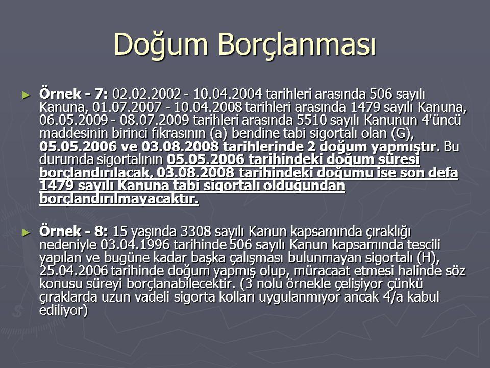 Doğum Borçlanması ► Örnek - 7: 02.02.2002 - 10.04.2004 tarihleri arasında 506 sayılı Kanuna, 01.07.2007 - 10.04.2008 tarihleri arasında 1479 sayılı Ka
