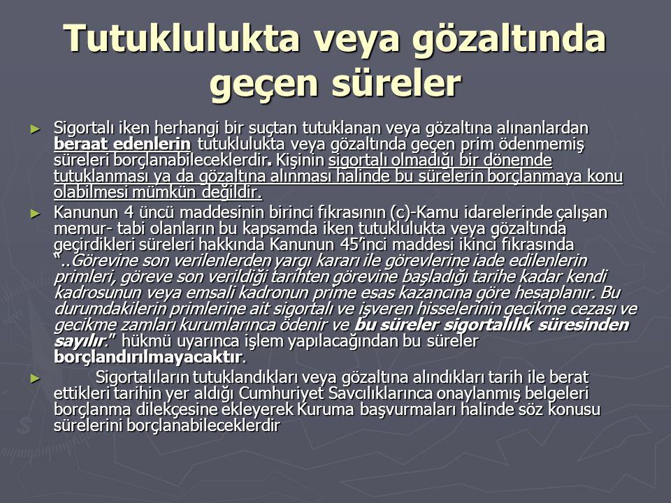 Tutuklulukta veya gözaltında geçen süreler ► Sigortalı iken herhangi bir suçtan tutuklanan veya gözaltına alınanlardan beraat edenlerin tutuklulukta v