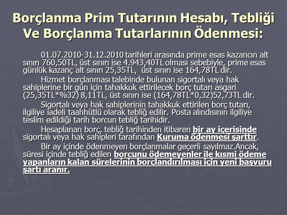 Borçlanma Prim Tutarının Hesabı, Tebliği Ve Borçlanma Tutarlarının Ödenmesi: 01.07.2010-31.12.2010 tarihleri arasında prime esas kazancın alt sınırı 7
