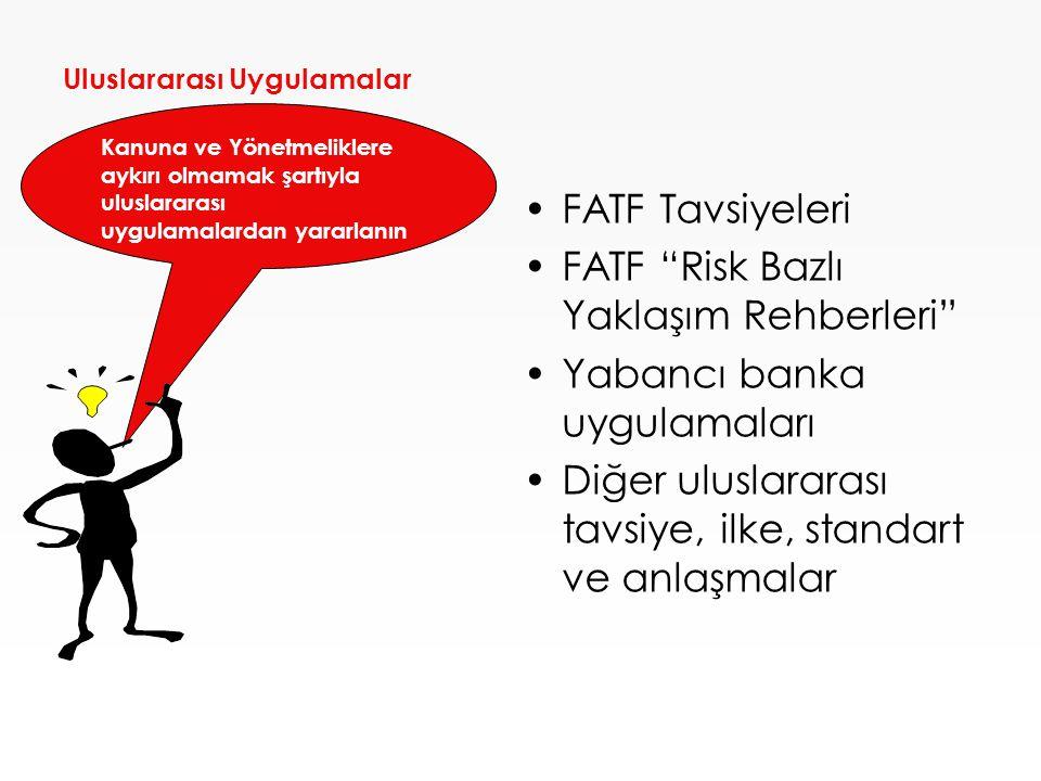 """Uluslararası Uygulamalar •FATF Tavsiyeleri •FATF """"Risk Bazlı Yaklaşım Rehberleri"""" •Yabancı banka uygulamaları •Diğer uluslararası tavsiye, ilke, stand"""