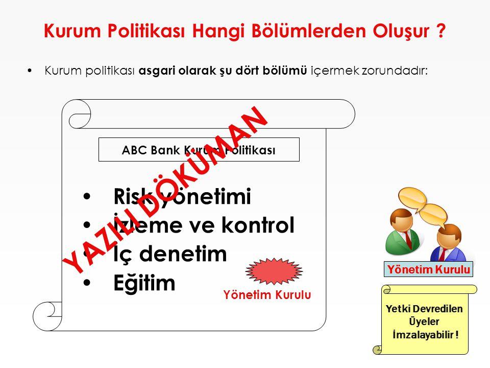 Kurum Politikası Hangi Bölümlerden Oluşur ? •Kurum politikası asgari olarak şu dört bölümü içermek zorundadır: • Risk yönetimi • İzleme ve kontrol • İ