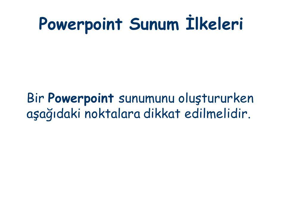 Powerpoint Sunum İlkeleri Bir Powerpoint sunumunu oluştururken aşağıdaki noktalara dikkat edilmelidir.