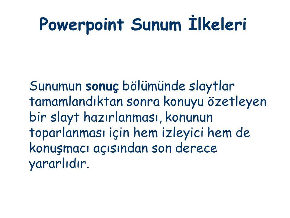 Powerpoint Sunum İlkeleri Sunumun sonuç bölümünde slaytlar tamamlandıktan sonra konuyu özetleyen bir slayt hazırlanması, konunun toparlanması için hem