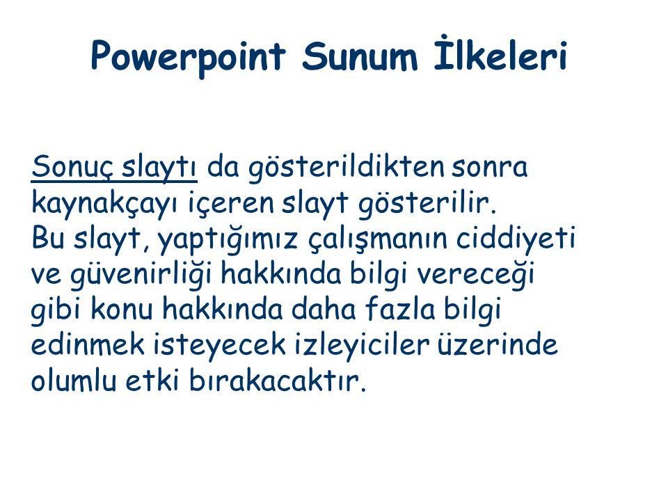 Powerpoint Sunum İlkeleri Sonuç slaytı da gösterildikten sonra kaynakçayı içeren slayt gösterilir. Bu slayt, yaptığımız çalışmanın ciddiyeti ve güveni